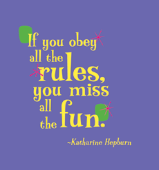 Obey the rules, Miss the fun