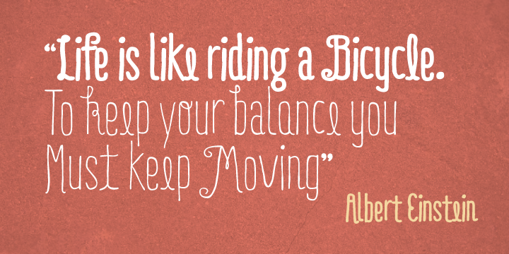 """Life is like riding a bicycle. To keep your balance, you must keep moving.""   ― Albert Einstein"