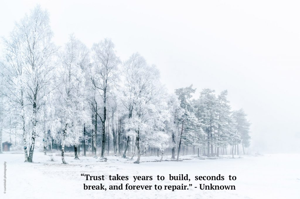 """Trust takes years to build, seconds to break, and forever to repair."" - Unknown"
