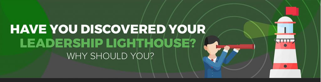 Have you discovered your leadership lighthouse?